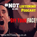 Ep.184 - Off Your FACE!