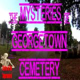 Mysteries of Georgetown Cemetery | Tent Girl & Other Murders | Podcast