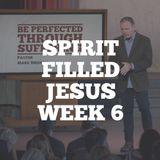 Spirit Filled Jesus: Week 6