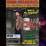 "Episode 03 Hawk Chronicles ""The Handler"""