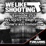 WLS 255 - Beat your clones ass tomorrow
