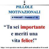 Pillola Motivazionale n°1: tu sei importante e meriti una vita felice!