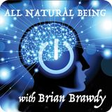 Brian Brawdy - All Natural Being ep 185