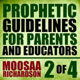 Prophetic Guidelines for Parents and Educators (Part 2 of 4)