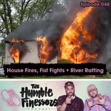 048 - House Fires, Fist Fights & River Rafting