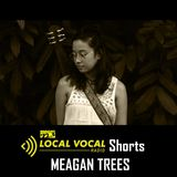 LOCAL VOCAL Shorts: Meagan Trees