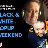 Live -La domenica non poteva essere che POP-UP weekend di Erny Gand e poi Glaudio Salvi con Black black and white !
