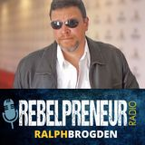 Rebelpreneur Radio with Ralph Brogden