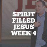 Spirit Filled Jesus: Week 4