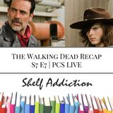 Ep 51: The Walking Dead Recap S7 E7 | PCS LIVE