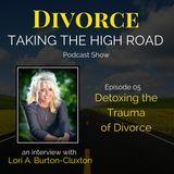 Detoxing the Trauma of Divorce | Episode 05 | Lori A. Burton-Cluxton