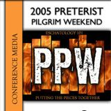 2005 Preterist Pilgrim Weekend