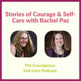 Stories of Courage and Self-Care with Rachel Paz