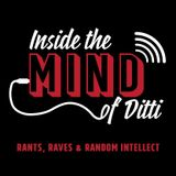 Inside the Mind of Ditti: Episode 19