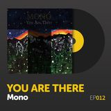 """Episode 012: Mono's """"You Are There"""""""