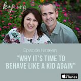 """Episode 19 """"Why It's Time To Be A Kid Again"""""""