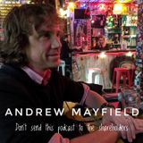 Andrew Mayfield - Don't send this podcast to the shareholders