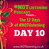 12 Days of #NOTlistening - Day 10