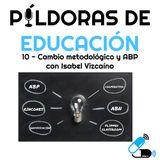 PDE10-Cambio metodologico y ABP (con Isabel Vizcaíno)