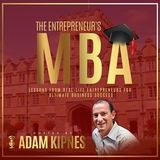 Create More Time - Adam Kipnes – The Entrepreneur's MBA Podcast