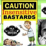 Insensitive Bastards, July 17th, 2017