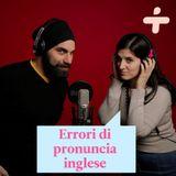 Parole inglesi che gli italiani pronunciano male (e viceversa)