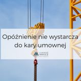 Opóźnienie nie wystarcza do kary umownej - Prawnik na budowie (3)