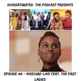 OverSaturated: The Podcast Episode 40 - Insecure-Like Feat. The 1st Ladies