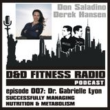 D&D Fitness Radio Podcast - Episode 007 - Dr. Gabrielle Lyon:  Successfully Managing Nutrition and Metabolism
