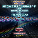 Forme d'Onda - Magia e Spiritualità 2^ parte - Serena Paonessa e Nicholas Mayer - 19-07-2018