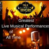 Talk of the Tavern:  Greatest Live Musical Performances of All Time, November 6th, 2017