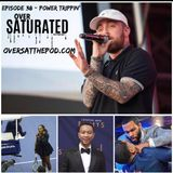 OverSaturated: The Podcast Episode 38 - Power Trippin'