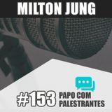 Papo Com Palestrante #153 - Milton Jung