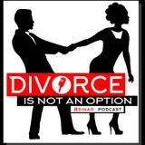 Divorce Is Not An Option