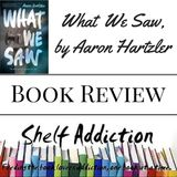 Ep 11: What We Saw, by Aaron Hartzler | Book Review