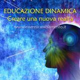 27° puntata - EDUCAZIONE DINAMICA - Creare una nuova realtà - Le premesse