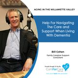 11/7/17: Bill Cohen with Cohen Caregiving Support Consultants | Help For Navigating The Care and Support When Living With Dementia.