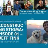 Deconstructing Stigma: Episode 01 – Jeff Fink