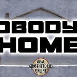 Nobody's Home   Haunted, Paranormal, Supernatural