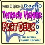Tentacle Visions: Part Deux;episode 0308