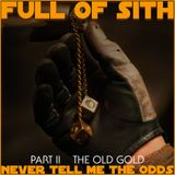 Never Tell Me the Odds - Part II - The Old Gold
