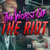 Worst Of The RIOT for April 4th, 2018