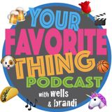 Your Favorite Thing Podcast ep. 7: Wells Likes a Girl