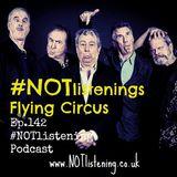 Ep.142 - #NOTlistenings Flying Circus