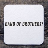Band Of Brothers?