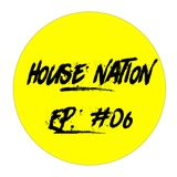 House Nation EP. #06