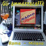 Gli AmmazzaCaffè Roma-Milano