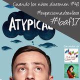 CLND 041 Hablamos de #Atypical #BAF17 y #espaciomadresfera