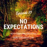 Ep. 53 No Expectations