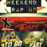 Weekend Rap Up Ep. 34: Can We Start The Finals Already!